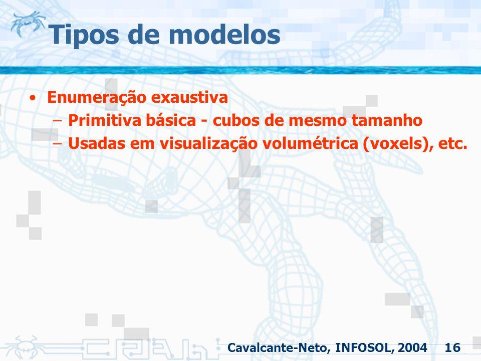 16 Tipos de modelos Enumeração exaustiva –Primitiva básica - cubos de mesmo tamanho –Usadas em visualização volumétrica (voxels), etc. Cavalcante-Neto