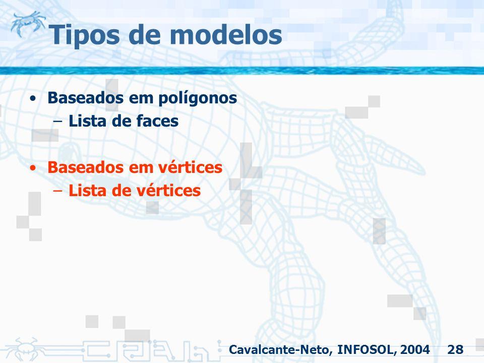 28 Tipos de modelos Baseados em polígonos –Lista de faces Baseados em vértices –Lista de vértices Cavalcante-Neto, INFOSOL, 2004