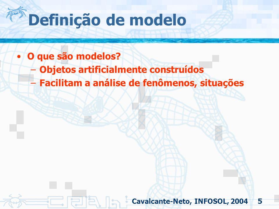 5 Definição de modelo O que são modelos? –Objetos artificialmente construídos –Facilitam a análise de fenômenos, situações Cavalcante-Neto, INFOSOL, 2