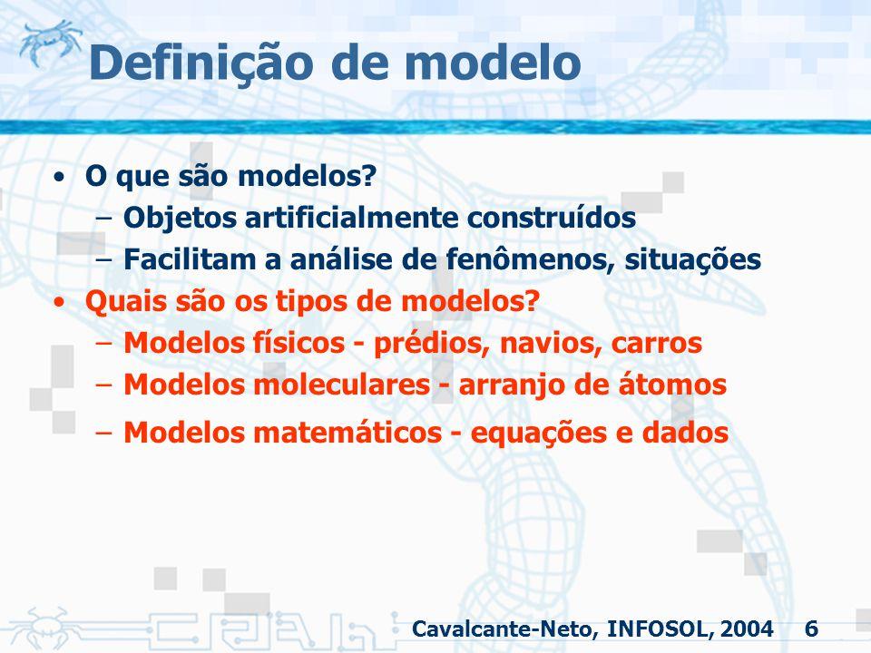 6 Definição de modelo O que são modelos? –Objetos artificialmente construídos –Facilitam a análise de fenômenos, situações Quais são os tipos de model