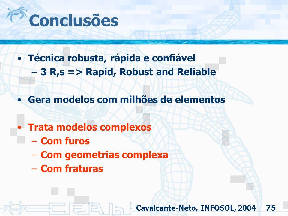 75 Conclusões Técnica robusta, rápida e confiável –3 R,s => Rapid, Robust and Reliable Gera modelos com milhões de elementos Trata modelos complexos –