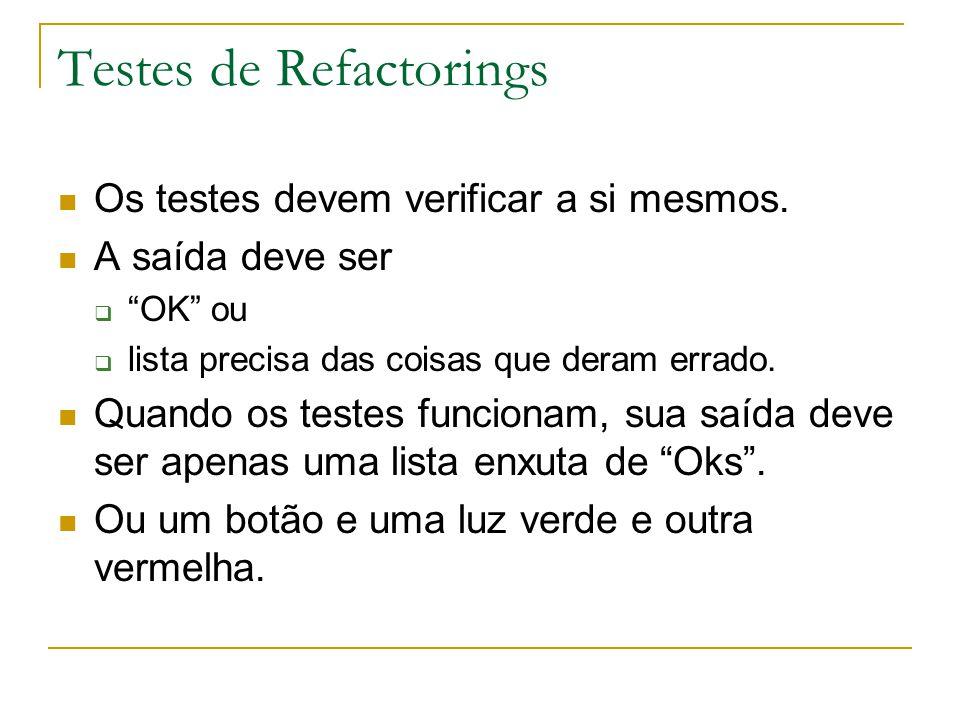 """Testes de Refactorings Os testes devem verificar a si mesmos. A saída deve ser  """"OK"""" ou  lista precisa das coisas que deram errado. Quando os testes"""
