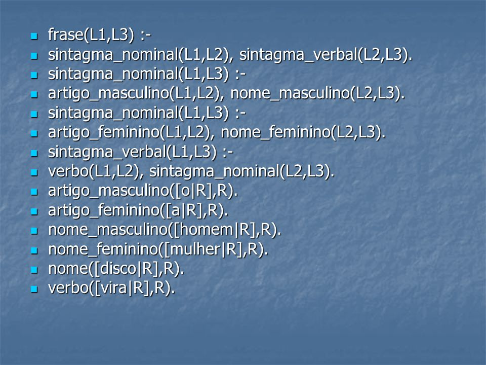 frase(L1,L3) :- frase(L1,L3) :- sintagma_nominal(L1,L2), sintagma_verbal(L2,L3).