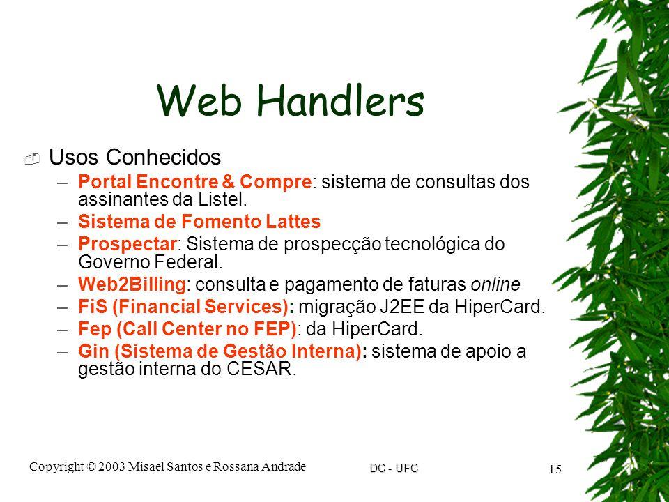 DC - UFC Copyright © 2003 Misael Santos e Rossana Andrade 15 Web Handlers  Usos Conhecidos –Portal Encontre & Compre: sistema de consultas dos assinantes da Listel.