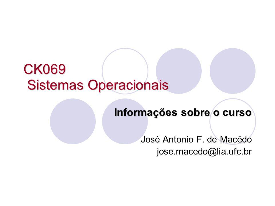 CK069 Sistemas Operacionais Informações sobre o curso José Antonio F. de Macêdo jose.macedo@lia.ufc.br