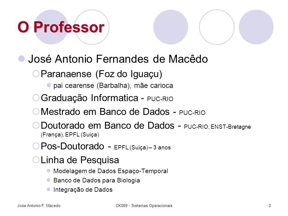 O Professor José Antonio Fernandes de Macêdo  Paranaense (Foz do Iguaçu) pai cearense (Barbalha), mãe carioca  Graduação Informatica - PUC-RIO  Mes