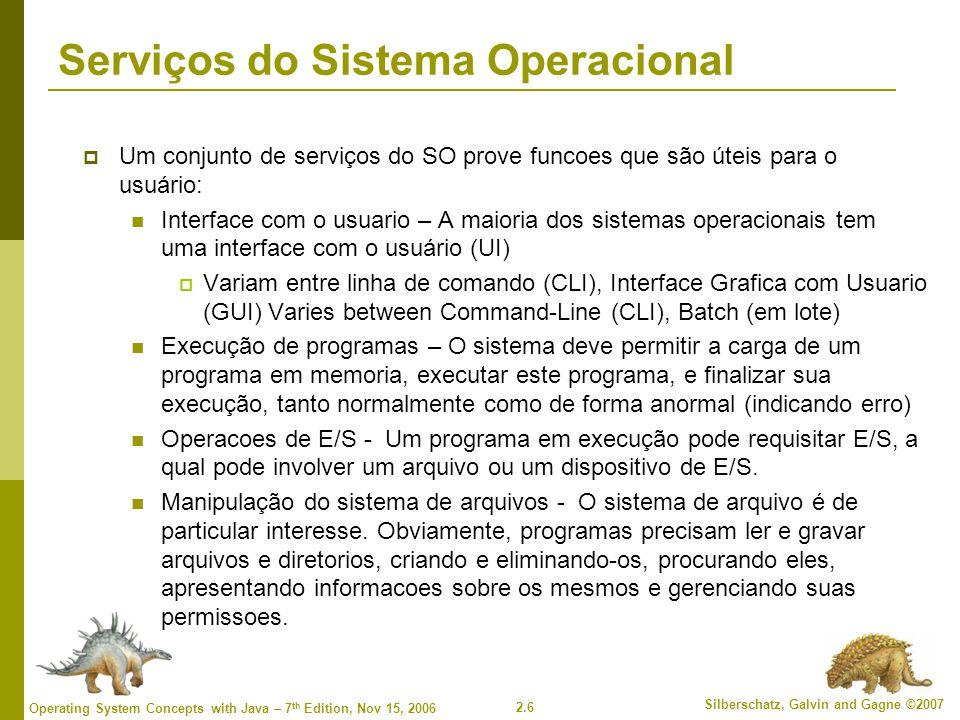 2.17 Silberschatz, Galvin and Gagne ©2007 Operating System Concepts with Java – 7 th Edition, Nov 15, 2006 Exemplo da biblioteca padrao C  Programa C invocando printf(), o qual chama a system call write()