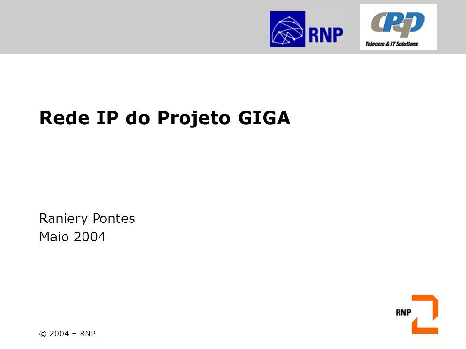 Rede IP do Projeto GIGA Raniery Pontes Maio 2004 © 2004 – RNP
