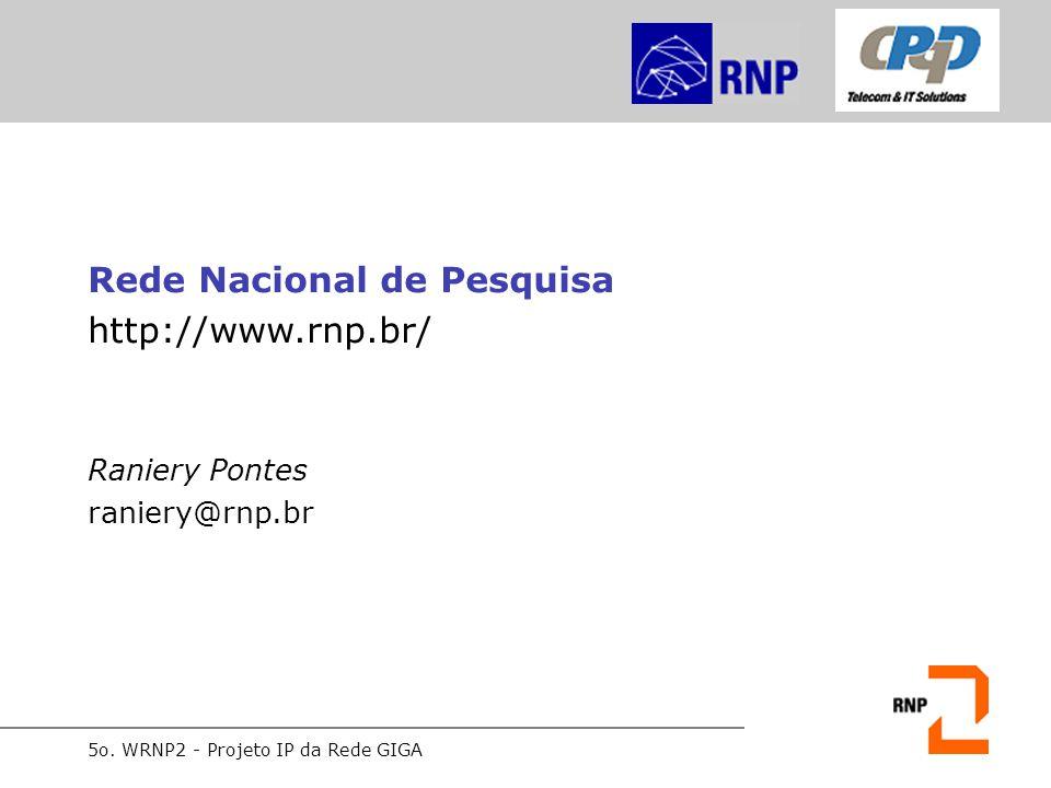 5o. WRNP2 - Projeto IP da Rede GIGA Rede Nacional de Pesquisa http://www.rnp.br/ Raniery Pontes raniery@rnp.br