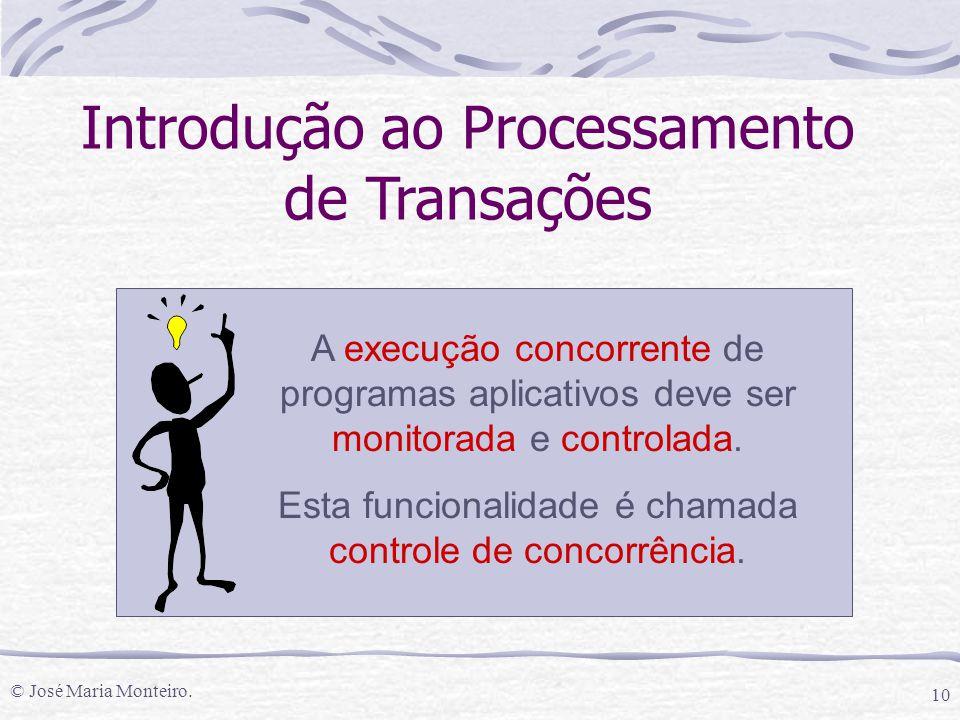© José Maria Monteiro. 10 Introdução ao Processamento de Transações A execução concorrente de programas aplicativos deve ser monitorada e controlada.