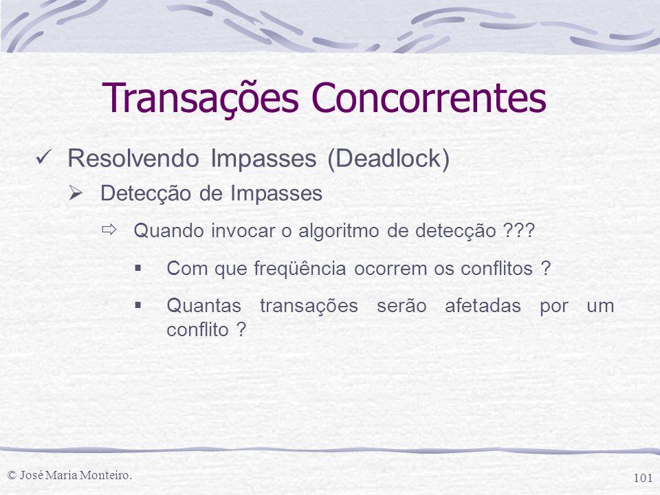 © José Maria Monteiro. 101 Transações Concorrentes Resolvendo Impasses (Deadlock)  Detecção de Impasses  Quando invocar o algoritmo de detecção ???