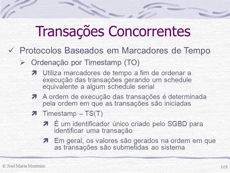 © José Maria Monteiro. 105 Transações Concorrentes Protocolos Baseados em Marcadores de Tempo  Ordenação por Timestamp (TO) ìUtiliza marcadores de te