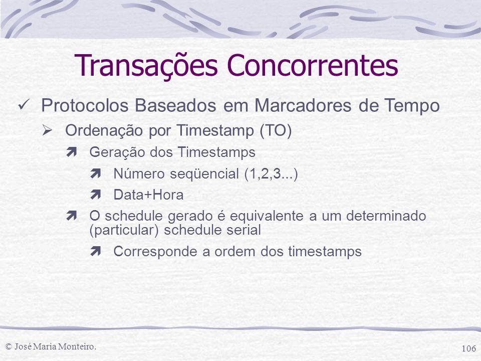 © José Maria Monteiro. 106 Transações Concorrentes Protocolos Baseados em Marcadores de Tempo  Ordenação por Timestamp (TO) ìGeração dos Timestamps ì
