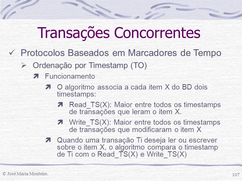 © José Maria Monteiro. 107 Transações Concorrentes Protocolos Baseados em Marcadores de Tempo  Ordenação por Timestamp (TO) ìFuncionamento ìO algorit