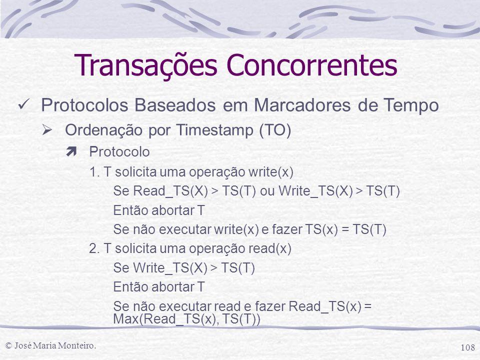 © José Maria Monteiro. 108 Transações Concorrentes Protocolos Baseados em Marcadores de Tempo  Ordenação por Timestamp (TO) ìProtocolo 1. T solicita