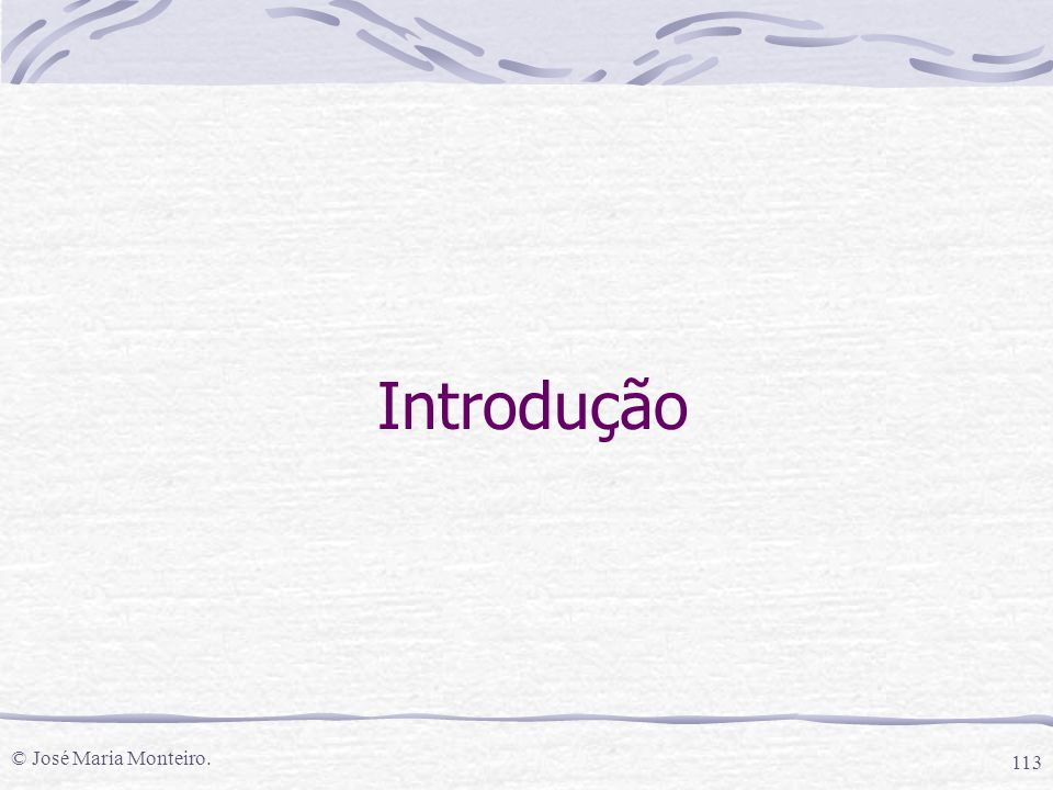 © José Maria Monteiro. 113 Introdução