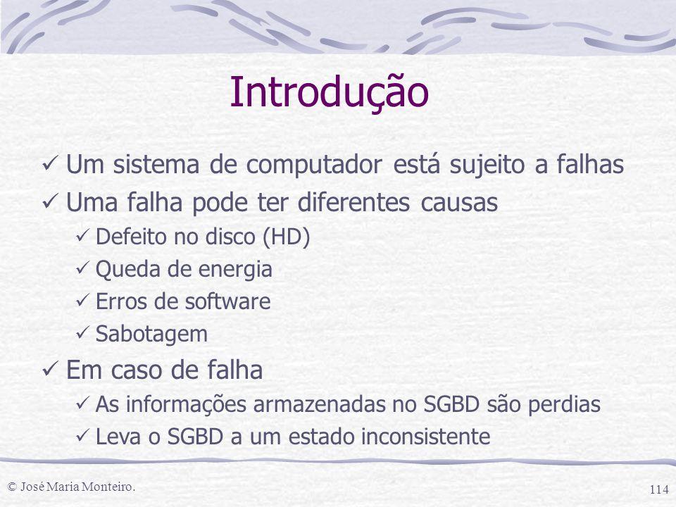 © José Maria Monteiro. 114 Introdução Um sistema de computador está sujeito a falhas Uma falha pode ter diferentes causas Defeito no disco (HD) Queda