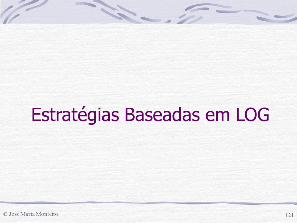 © José Maria Monteiro. 121 Estratégias Baseadas em LOG