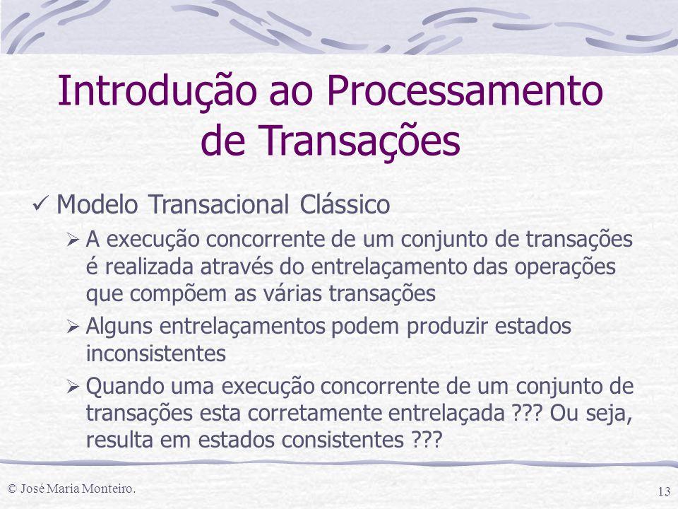 © José Maria Monteiro. 13 Introdução ao Processamento de Transações Modelo Transacional Clássico  A execução concorrente de um conjunto de transações