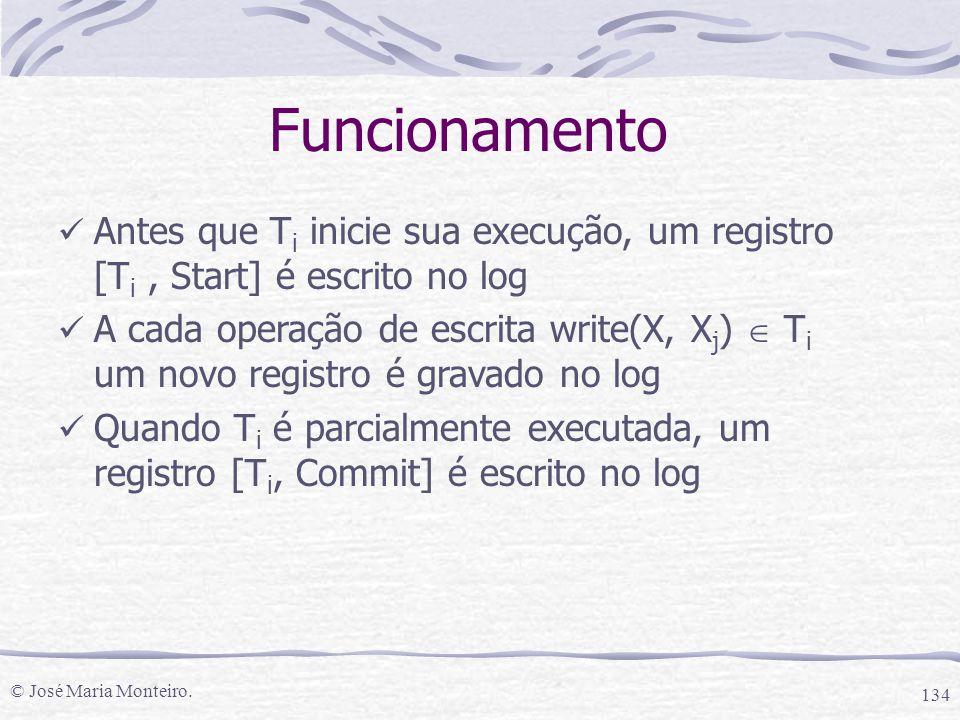 © José Maria Monteiro. 134 Funcionamento Antes que T i inicie sua execução, um registro [T i, Start] é escrito no log A cada operação de escrita write
