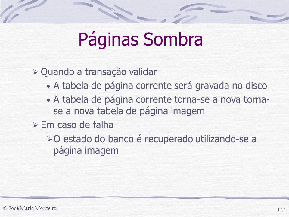 © José Maria Monteiro. 144 Páginas Sombra  Quando a transação validar A tabela de página corrente será gravada no disco A tabela de página corrente t