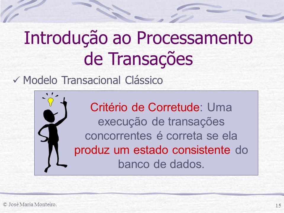 © José Maria Monteiro. 15 Introdução ao Processamento de Transações Modelo Transacional Clássico Critério de Corretude: Uma execução de transações con