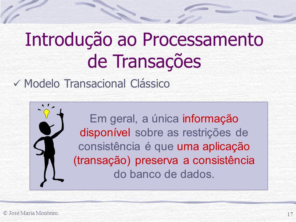 © José Maria Monteiro. 17 Introdução ao Processamento de Transações Modelo Transacional Clássico Em geral, a única informação disponível sobre as rest