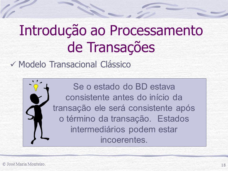 © José Maria Monteiro. 18 Introdução ao Processamento de Transações Modelo Transacional Clássico Se o estado do BD estava consistente antes do início