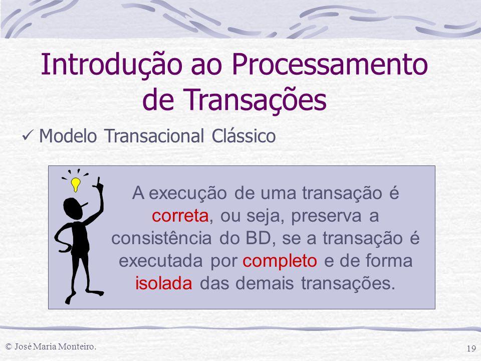 © José Maria Monteiro. 19 Introdução ao Processamento de Transações Modelo Transacional Clássico A execução de uma transação é correta, ou seja, prese