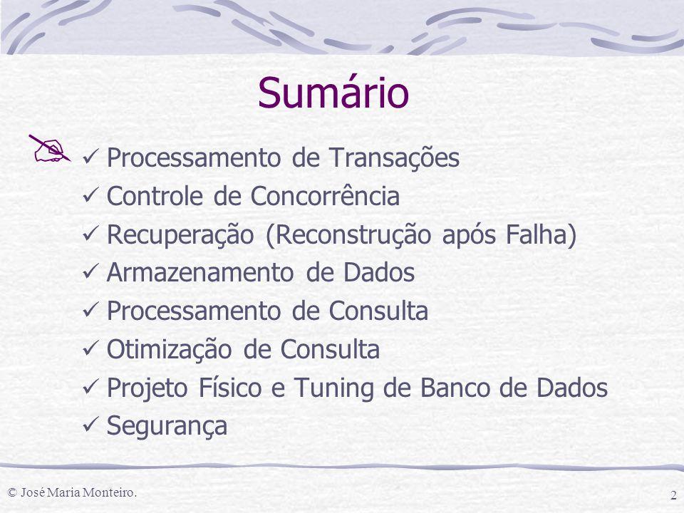 © José Maria Monteiro. 2 Sumário Processamento de Transações Controle de Concorrência Recuperação (Reconstrução após Falha) Armazenamento de Dados Pro