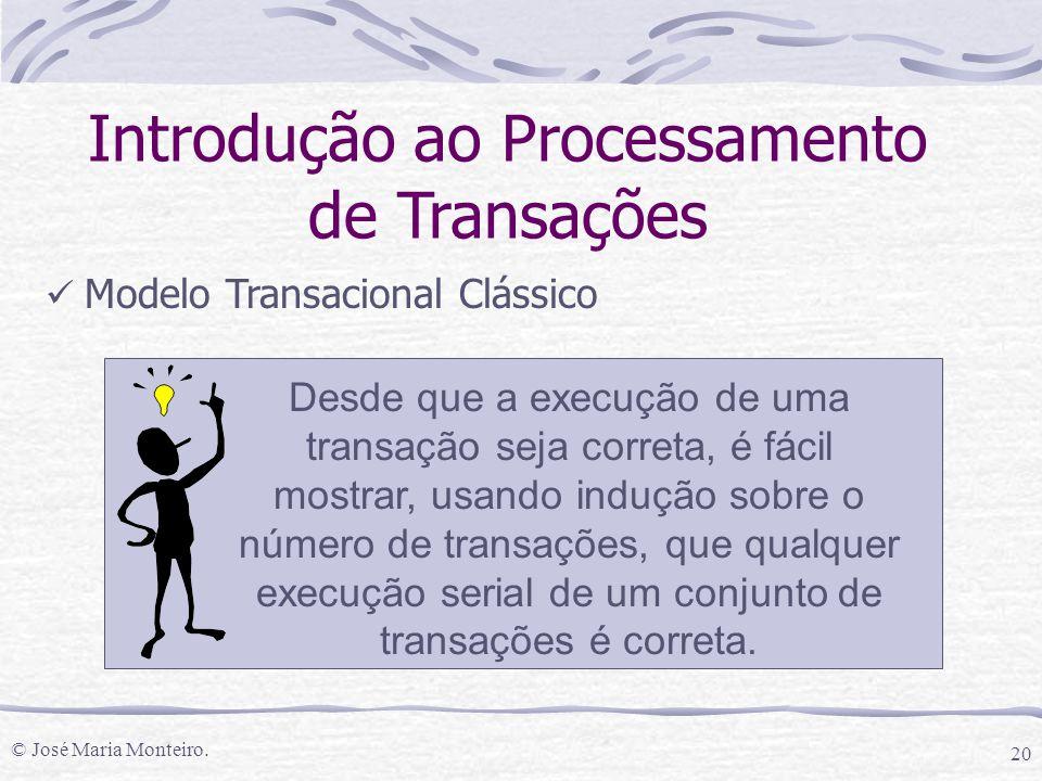 © José Maria Monteiro. 20 Introdução ao Processamento de Transações Modelo Transacional Clássico Desde que a execução de uma transação seja correta, é