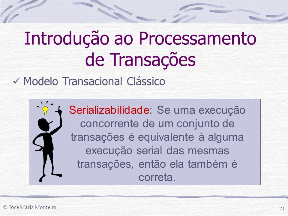 © José Maria Monteiro. 21 Introdução ao Processamento de Transações Modelo Transacional Clássico Serializabilidade: Se uma execução concorrente de um
