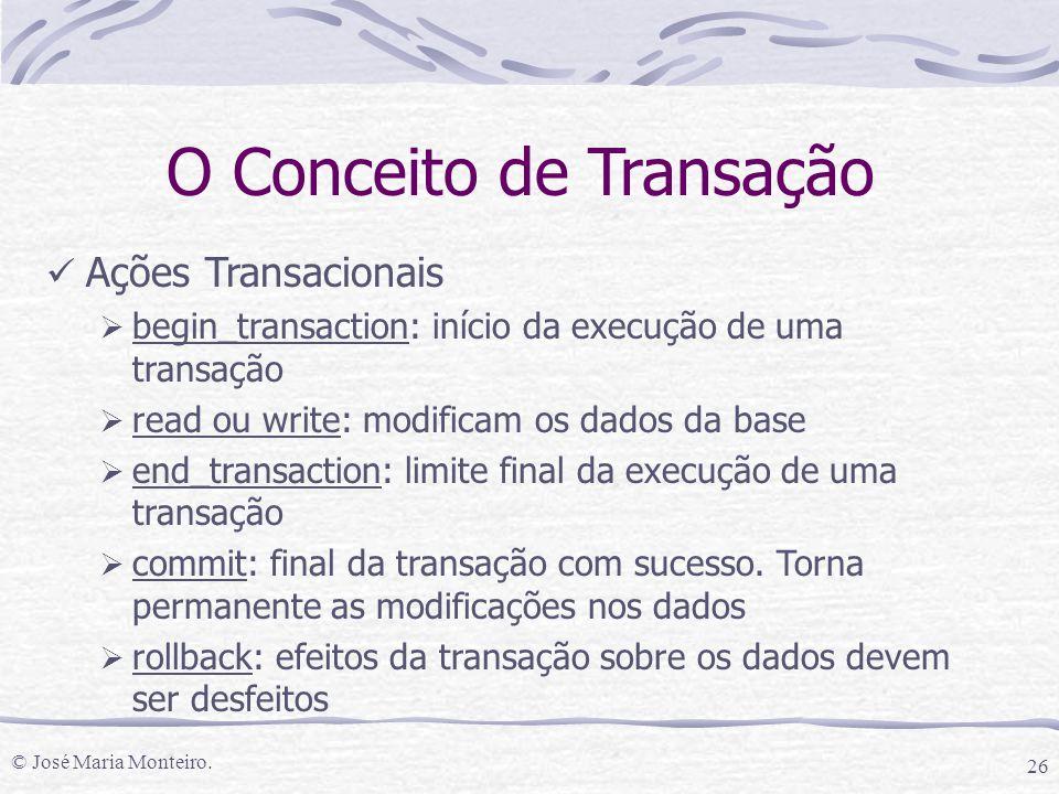 © José Maria Monteiro. 26 O Conceito de Transação Ações Transacionais  begin_transaction: início da execução de uma transação  read ou write: modifi