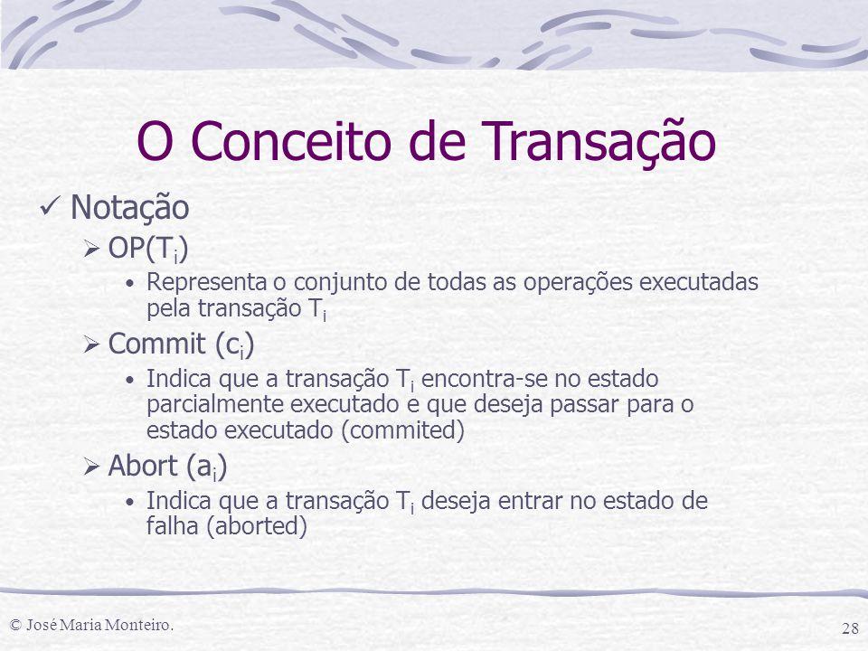 © José Maria Monteiro. 28 O Conceito de Transação Notação  OP(T i ) Representa o conjunto de todas as operações executadas pela transação T i  Commi