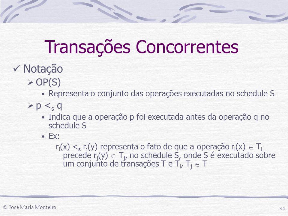 © José Maria Monteiro. 34 Notação  OP(S) Representa o conjunto das operações executadas no schedule S  p < s q Indica que a operação p foi executada