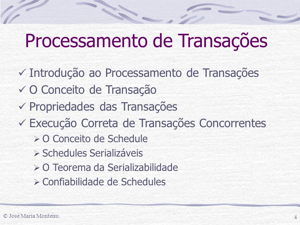 © José Maria Monteiro. 4 Processamento de Transações Introdução ao Processamento de Transações O Conceito de Transação Propriedades das Transações Exe
