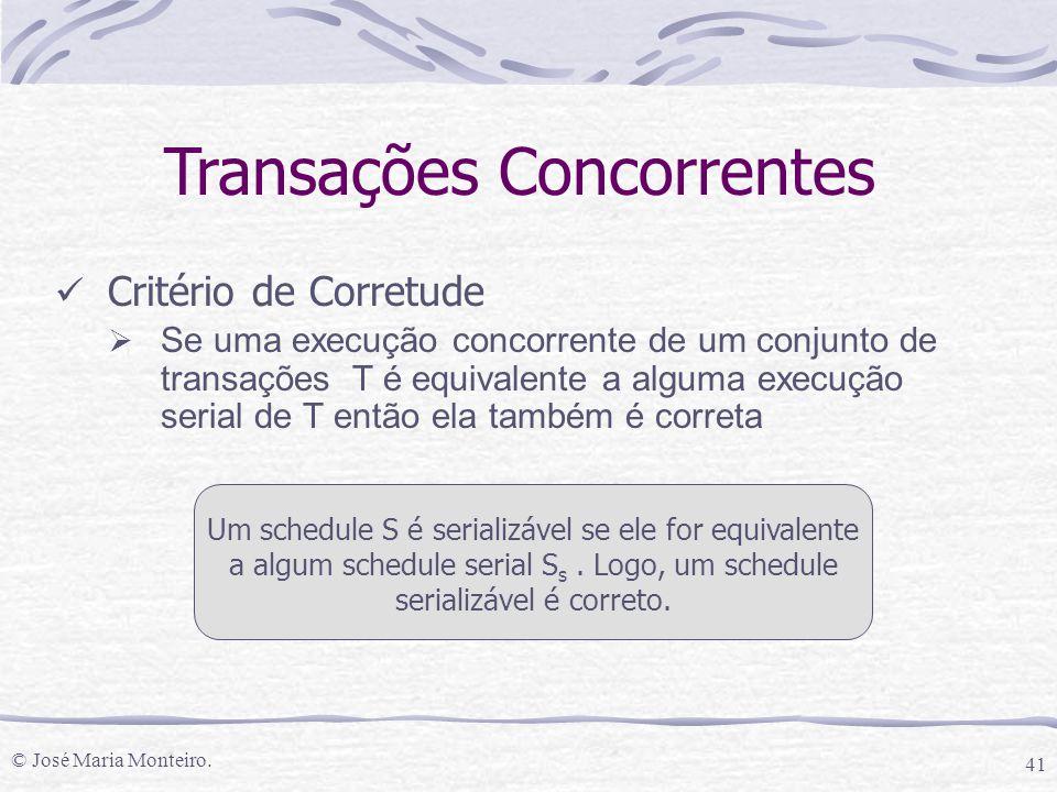 © José Maria Monteiro. 41 Transações Concorrentes Critério de Corretude  Se uma execução concorrente de um conjunto de transações T é equivalente a a