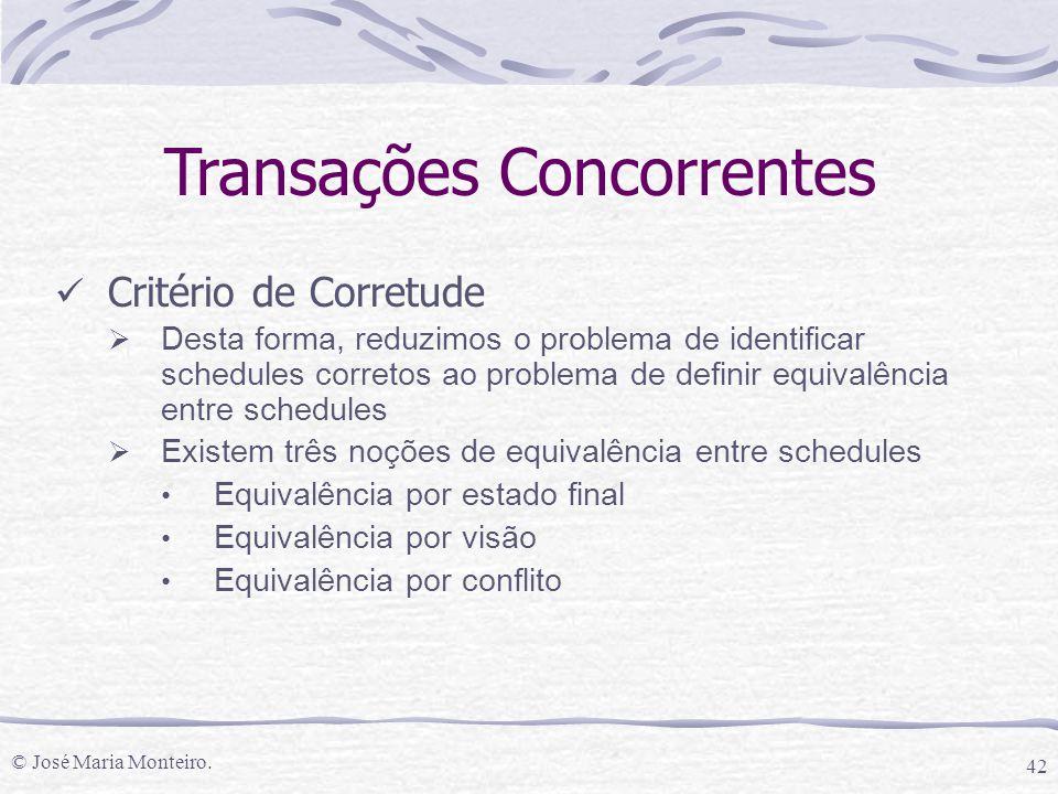 © José Maria Monteiro. 42 Transações Concorrentes Critério de Corretude  Desta forma, reduzimos o problema de identificar schedules corretos ao probl