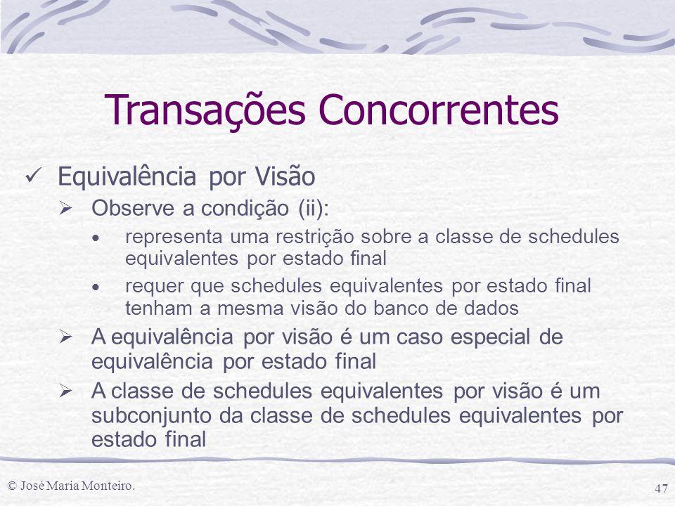 © José Maria Monteiro. 47 Transações Concorrentes Equivalência por Visão  Observe a condição (ii):  representa uma restrição sobre a classe de sched