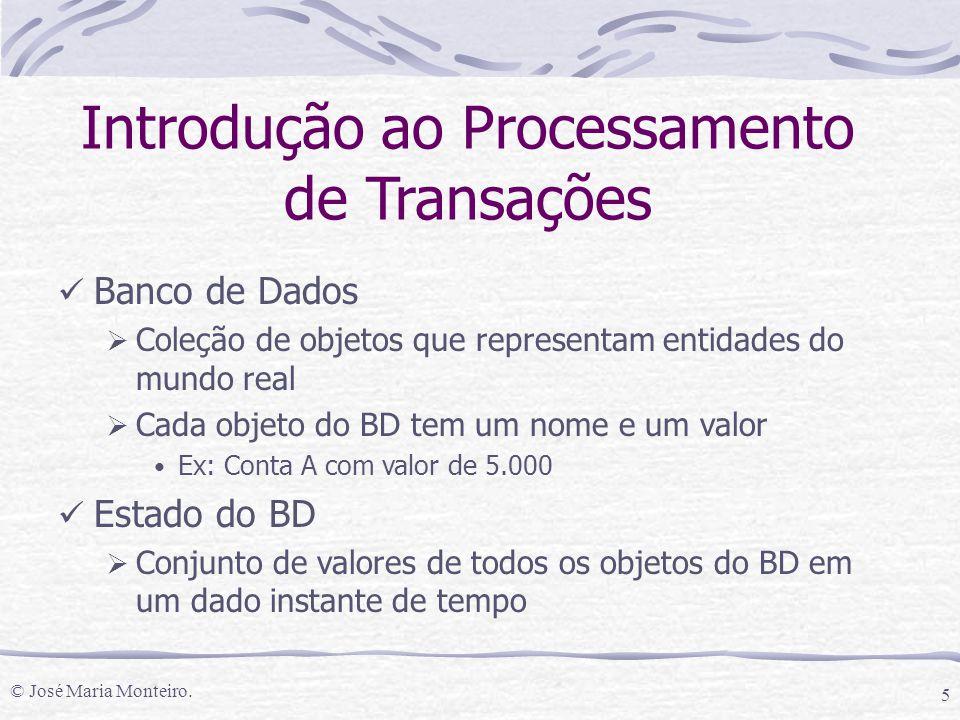 © José Maria Monteiro. 5 Introdução ao Processamento de Transações Banco de Dados  Coleção de objetos que representam entidades do mundo real  Cada