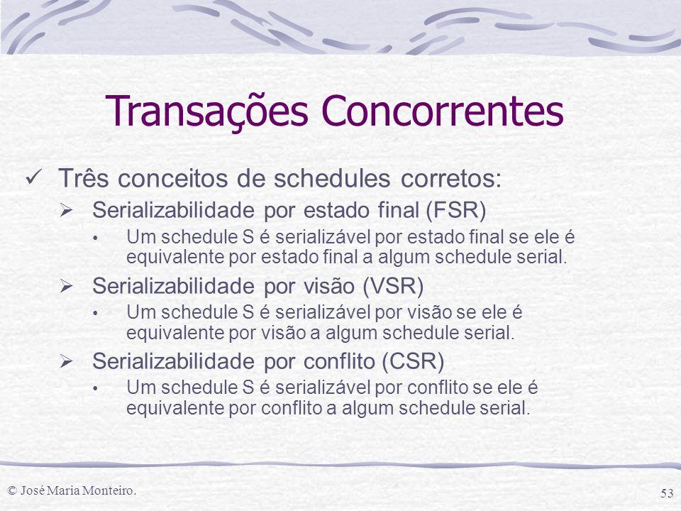 © José Maria Monteiro. 53 Transações Concorrentes Três conceitos de schedules corretos:  Serializabilidade por estado final (FSR) Um schedule S é ser