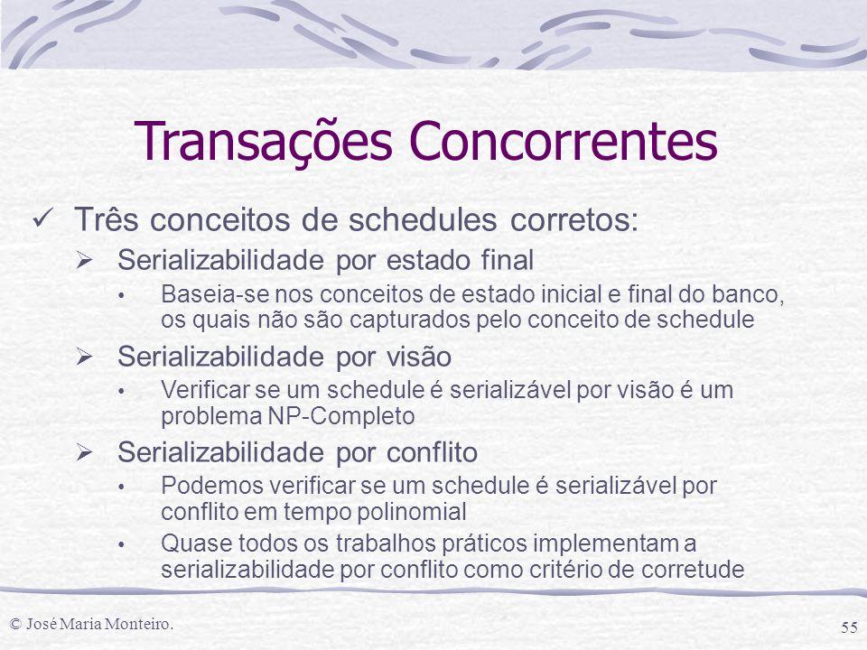 © José Maria Monteiro. 55 Transações Concorrentes Três conceitos de schedules corretos:  Serializabilidade por estado final Baseia-se nos conceitos d