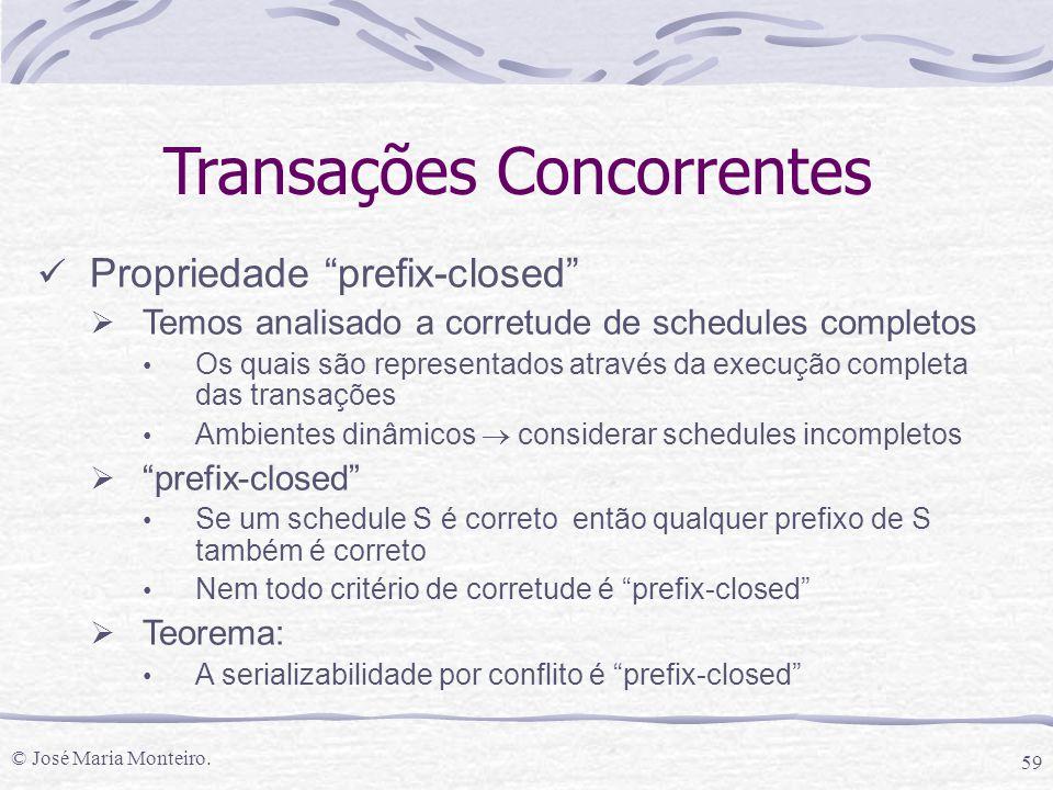 """© José Maria Monteiro. 59 Transações Concorrentes Propriedade """"prefix-closed""""  Temos analisado a corretude de schedules completos Os quais são repres"""
