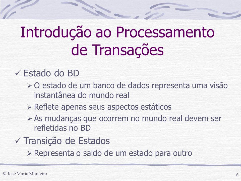 © José Maria Monteiro. 6 Introdução ao Processamento de Transações Estado do BD  O estado de um banco de dados representa uma visão instantânea do mu