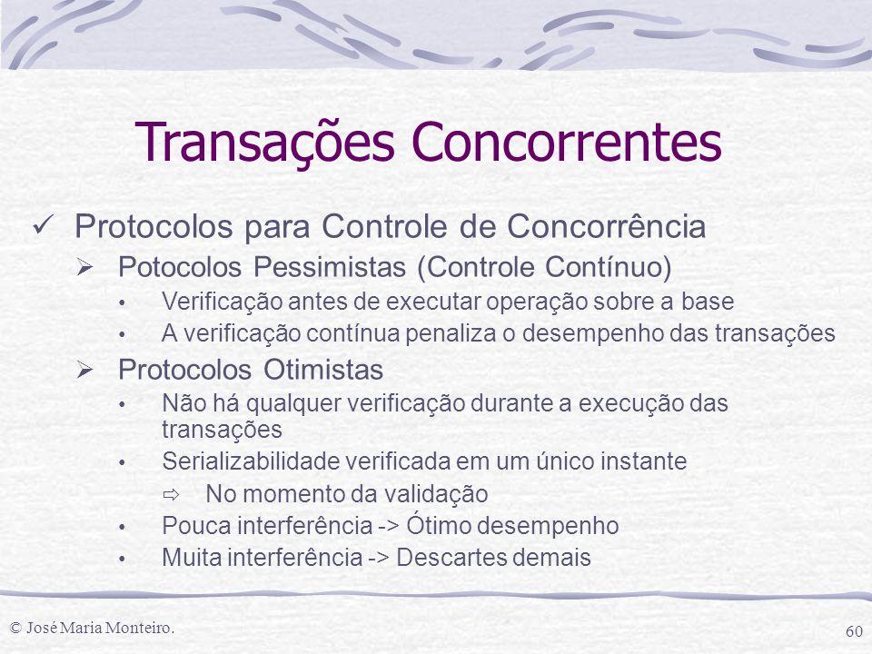 © José Maria Monteiro. 60 Transações Concorrentes Protocolos para Controle de Concorrência  Potocolos Pessimistas (Controle Contínuo) Verificação ant