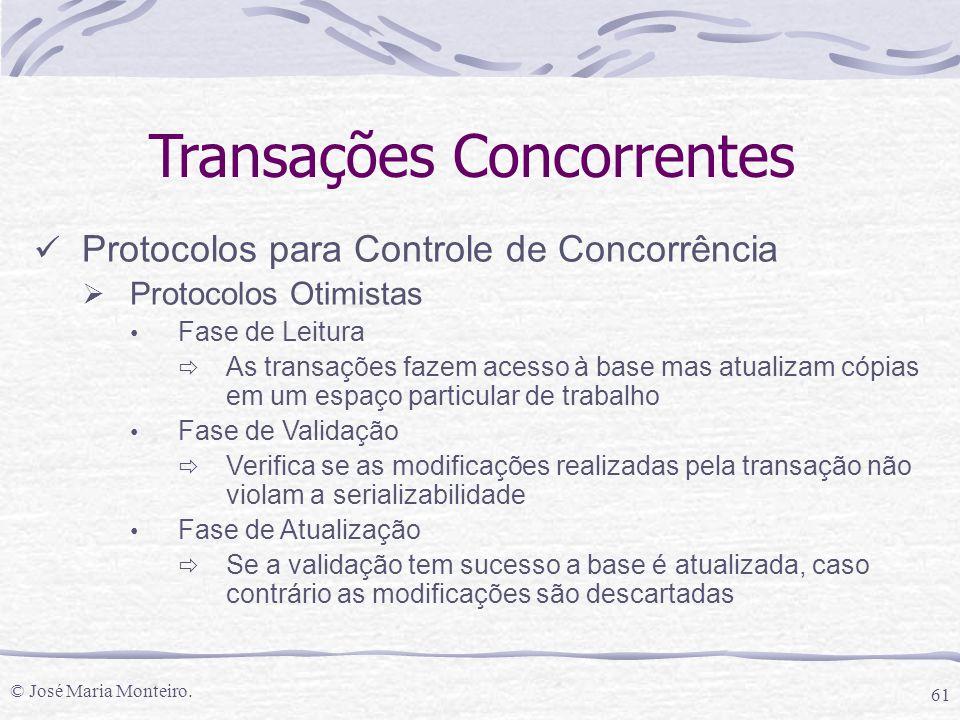 © José Maria Monteiro. 61 Transações Concorrentes Protocolos para Controle de Concorrência  Protocolos Otimistas Fase de Leitura  As transações faze