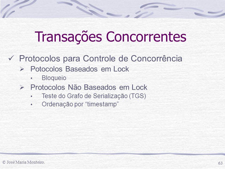© José Maria Monteiro. 63 Transações Concorrentes Protocolos para Controle de Concorrência  Potocolos Baseados em Lock Bloqueio  Protocolos Não Base