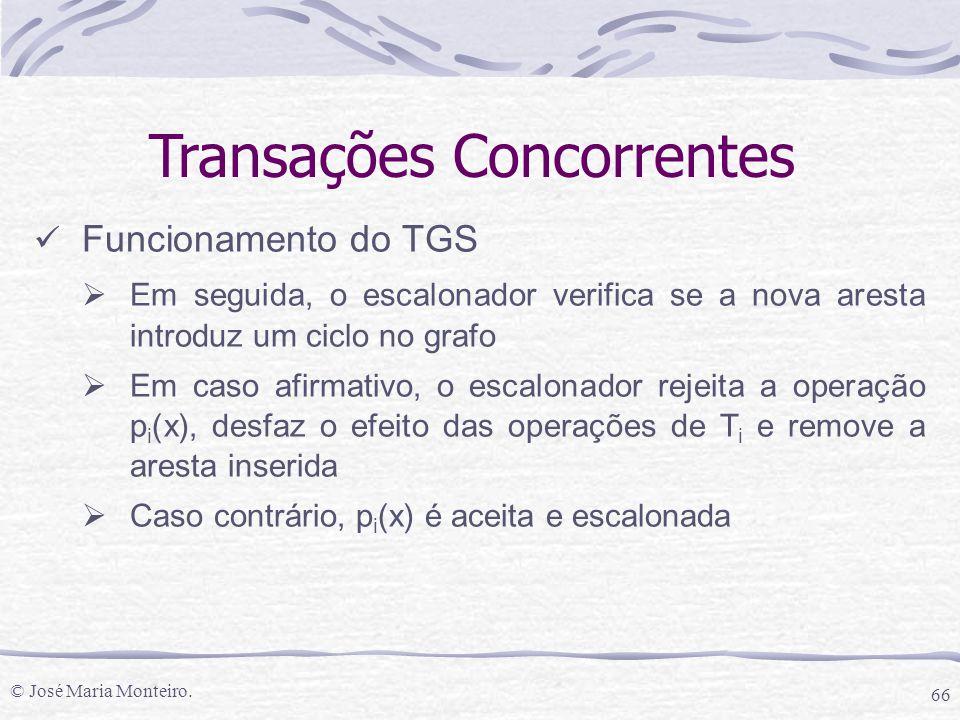 © José Maria Monteiro. 66 Transações Concorrentes Funcionamento do TGS  Em seguida, o escalonador verifica se a nova aresta introduz um ciclo no graf