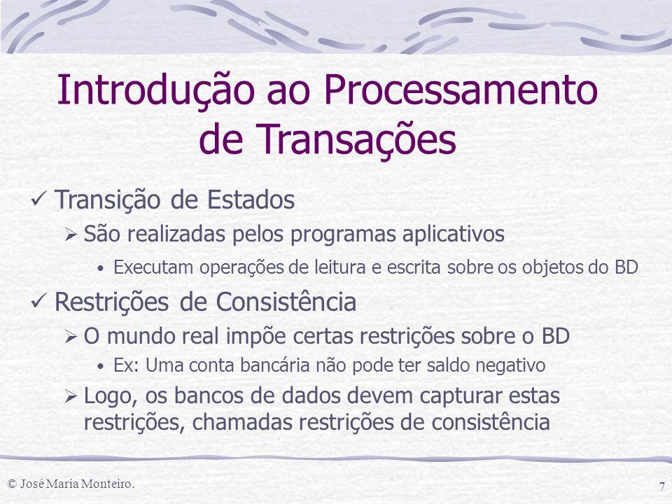 © José Maria Monteiro. 7 Introdução ao Processamento de Transações Transição de Estados  São realizadas pelos programas aplicativos Executam operaçõe