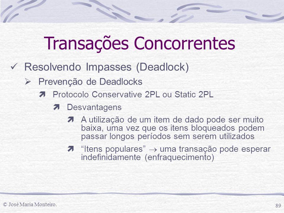 © José Maria Monteiro. 89 Transações Concorrentes Resolvendo Impasses (Deadlock)  Prevenção de Deadlocks ìProtocolo Conservative 2PL ou Static 2PL ìD